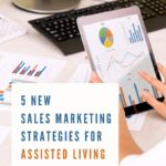 5 New Sales Marketing Strategies For Assisted Living Communities